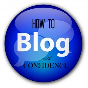 How To Blog With Confidence