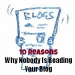 10 Reasons Why Nobody Is Reading Your Blog