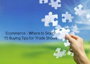 Ecommerce - 15 Buying Tips for Trade Shows