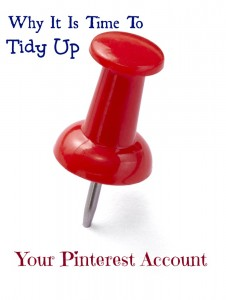 why it is time to tidy your Pinterest account