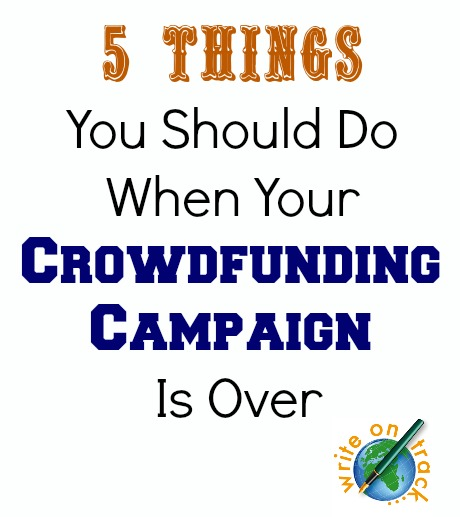 5 Things you should do when your crowdfunding campaign is over