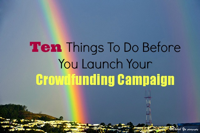 Ten things to do before you launch your crowdfunding campaign