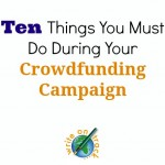 ten things you must do during your crowdfunding campaign