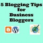5 blogging tips for business bloggers