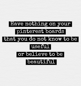 Have_nothing_on_your_pinterest_boards_that_you_do_not_know_to_be_useful_or_believe_to_be_beautiful