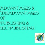 Advantages and Disadvantages of Publishing and Self publishing