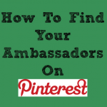 Pinterest Tip - How to find your ambassadors on Pinterest
