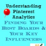 Understanding Pinterest Analytics: Finding Your Best Boards and Your Key Influencers