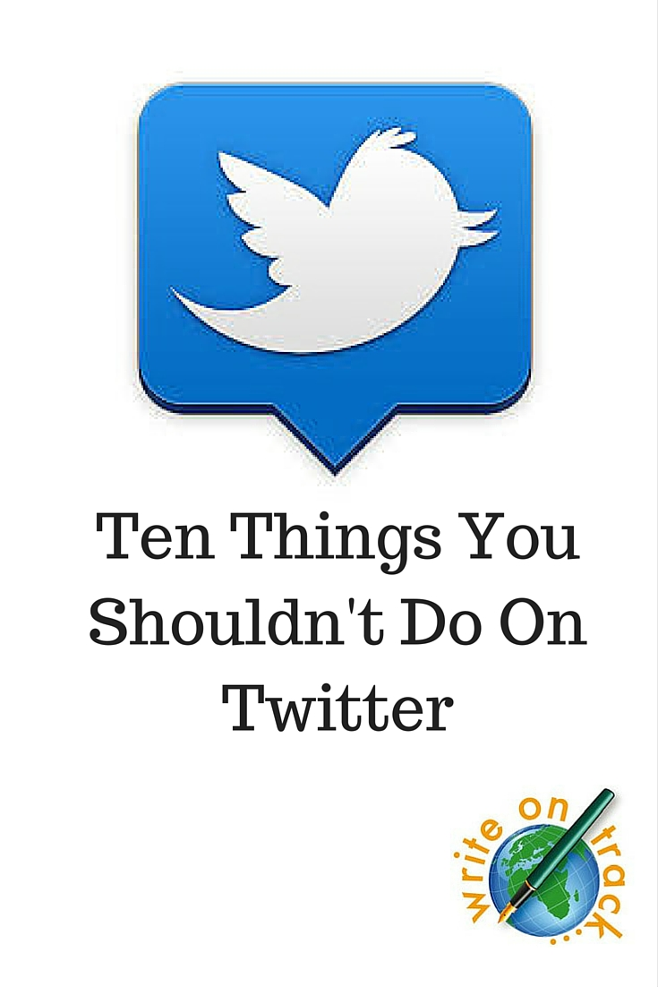 Ten Things You Shouldn't Do On Twitter